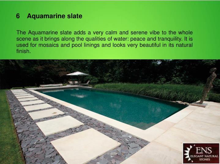 6    Aquamarine slate