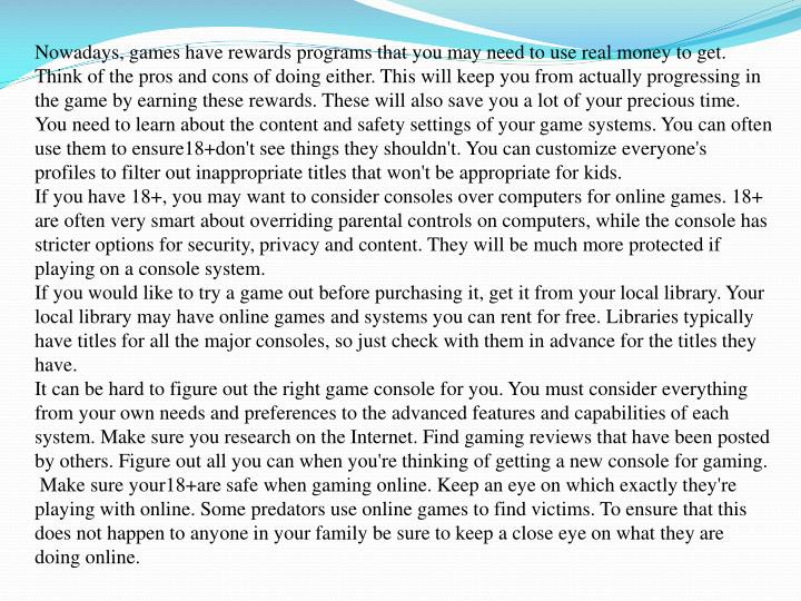 Nowadays, games have rewards programs that you may need to use real money to get. Think of the pros ...