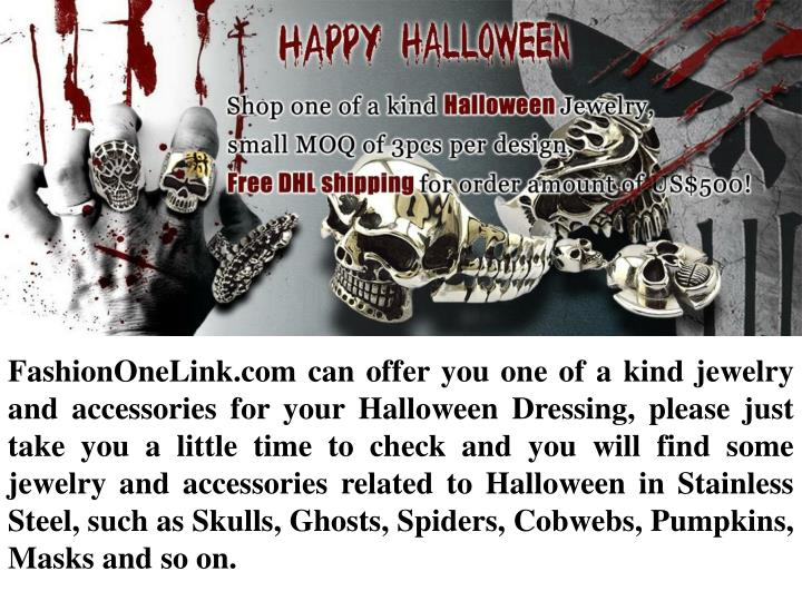 FashionOneLink.com can offer you one of a kind jewelry and accessories for your Halloween Dressing, ...