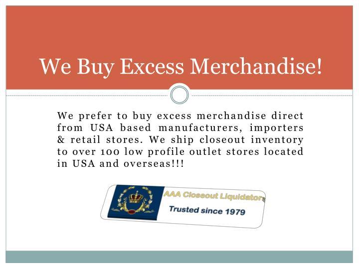 We Buy Excess Merchandise!