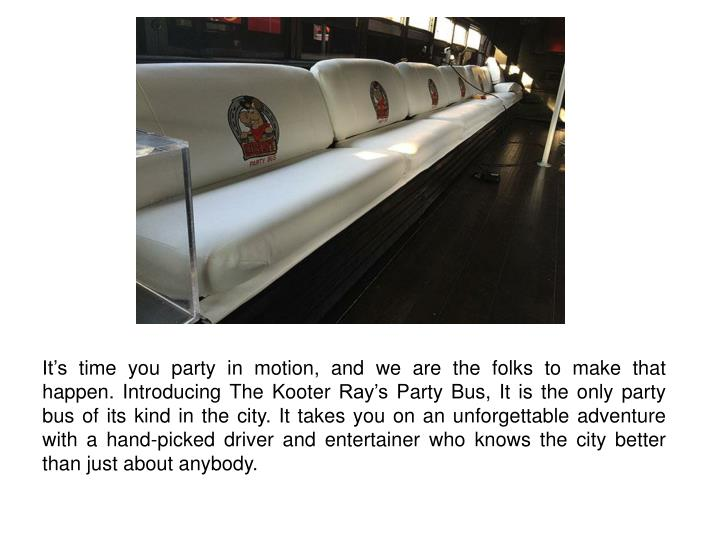 It's time you party in motion, and we are the folks to make that happen. Introducing The Kooter Ra...