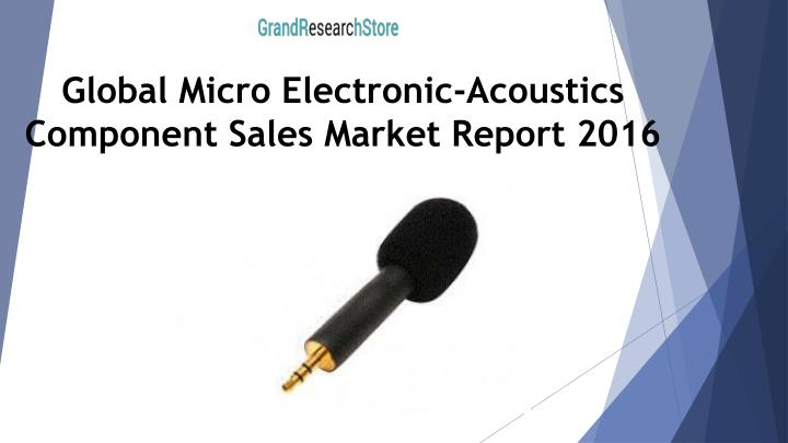 global micro electronic acoustics component sales market report 2016 n.