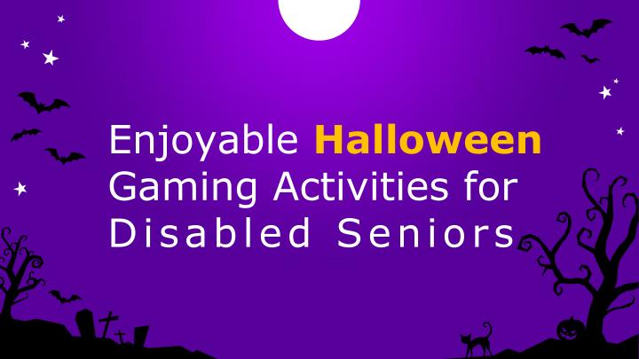 Enjoyable halloween gaming activities for disabled seniors