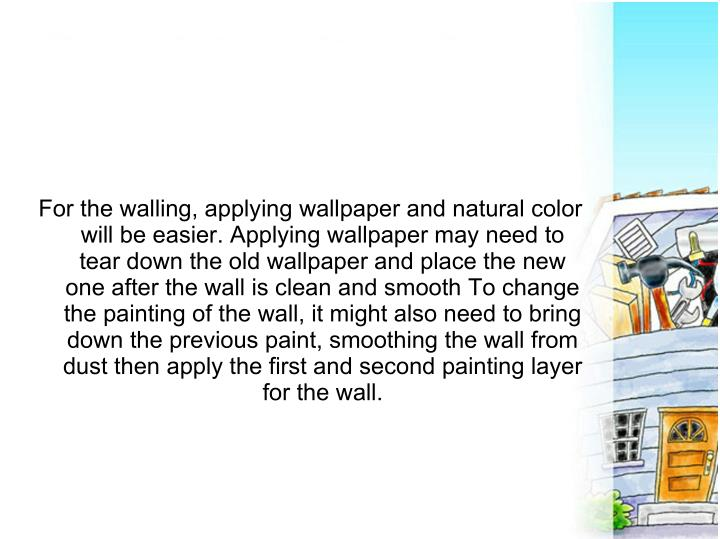 For the walling, applying wallpaper and natural color