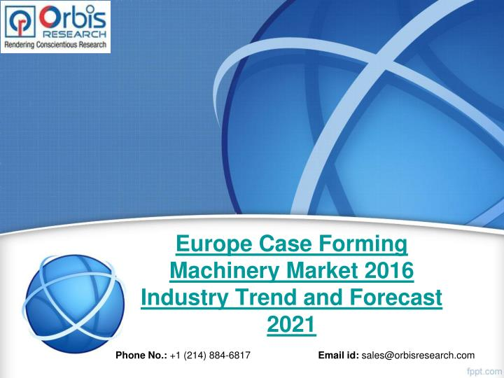 Europe case forming machinery market 2016 industry trend and forecast 2021