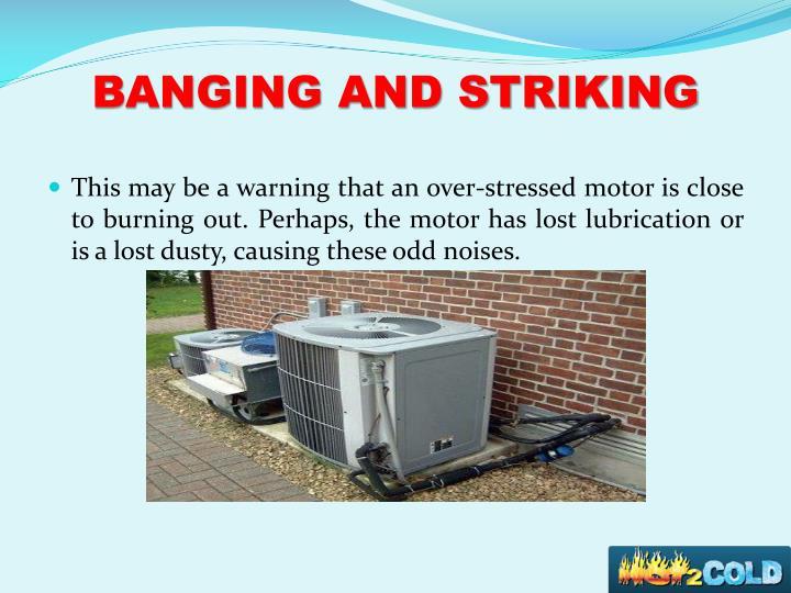 BANGING AND STRIKING