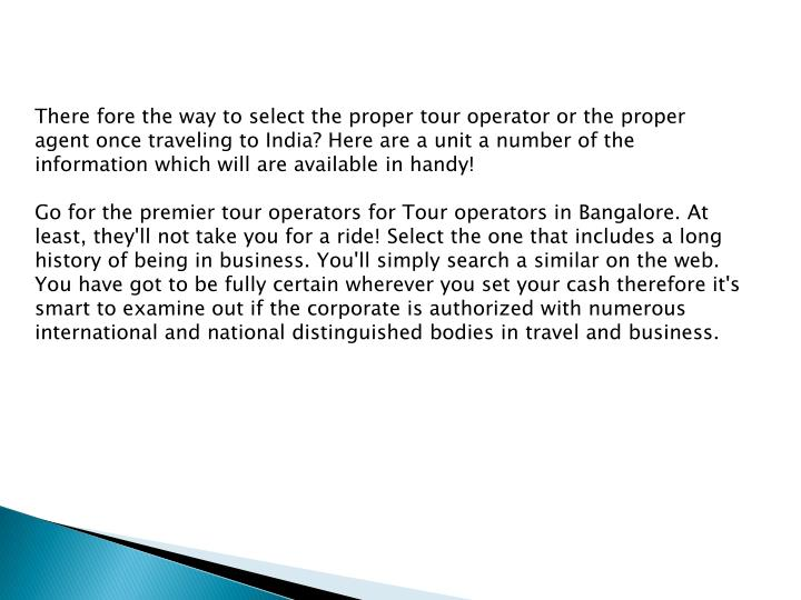 There fore the way to select the proper tour operator or the proper agent once traveling to India? H...