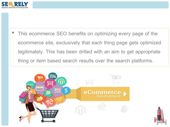 This ecommerce SEO benefits on optimizing every page of the ecommerce site, exclusively that each th...