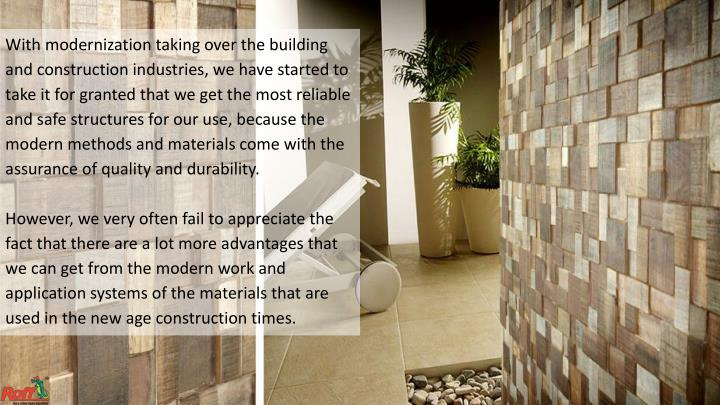 With modernization taking over the building and construction industries, we have started to take it ...
