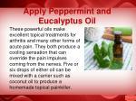 apply peppermint and eucalyptus oil