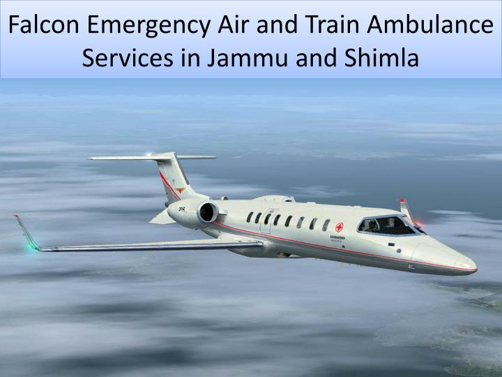falcon emergency air and train ambulance services in jammu and shimla n.