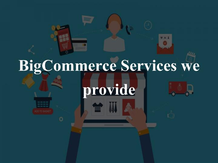 BigCommerce Services we provide