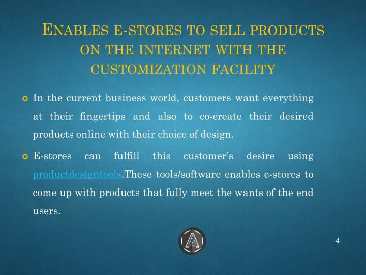 Enables e-stores to sell products on the internet with the customization facility