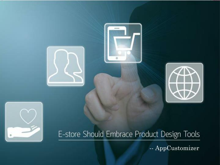 Reasons Why E-store Should Embrace Product Design Tools