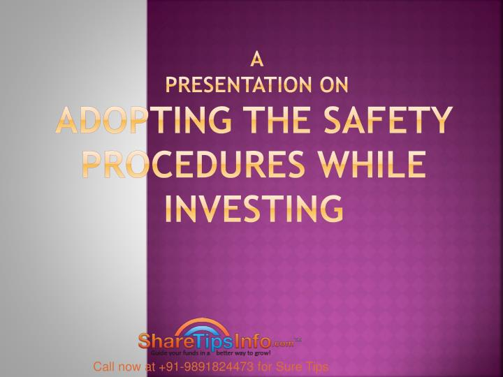 a presentation on adopting the safety procedures while investing