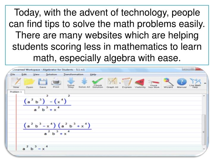 Today, with the advent of technology, people can find tips to solve the math problems easily. There ...