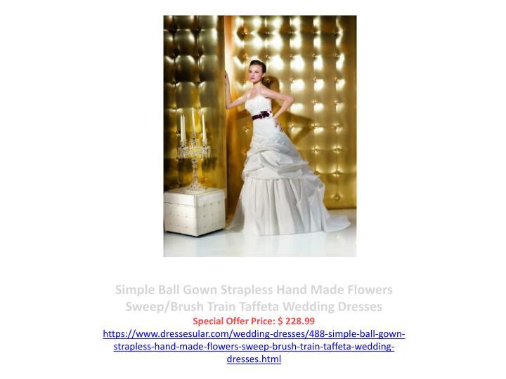 Simple Ball Gown Strapless Hand Made Flowers Sweep/Brush Train Taffeta Wedding Dresses