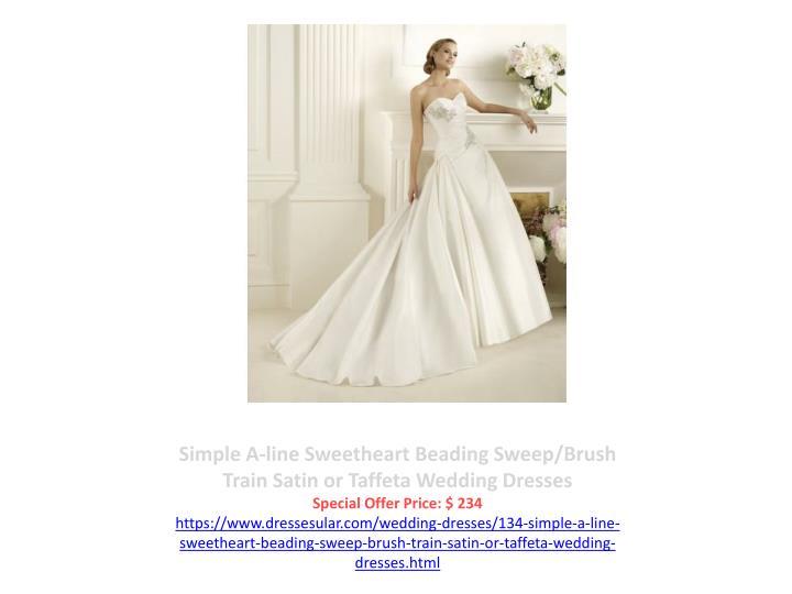 Simple A-line Sweetheart Beading Sweep/Brush Train Satin or Taffeta Wedding Dresses
