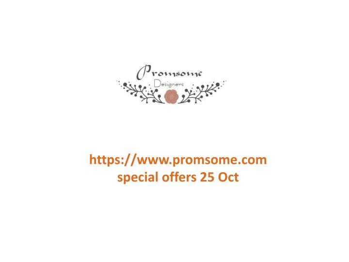Https://www.promsome.com special offers 25 Oct