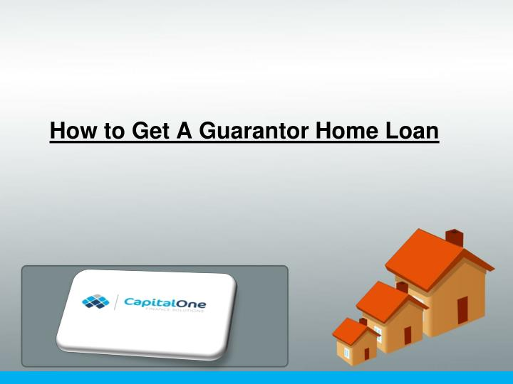 how to get a guarantor home loan n.