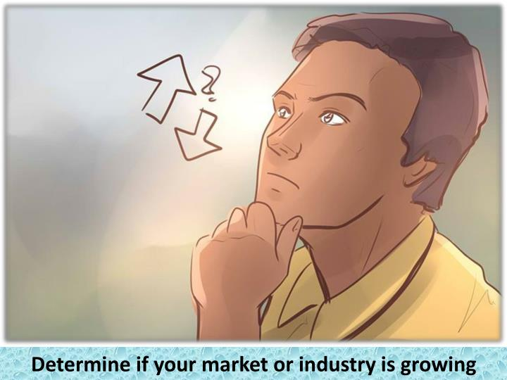 Determine if your market or industry is growing