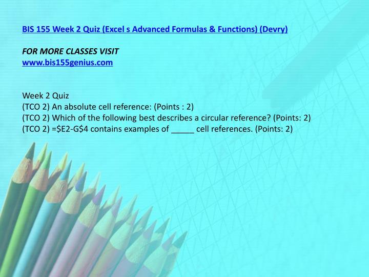 BIS 155 Week 2 Quiz (Excel s Advanced Formulas & Functions) (Devry)