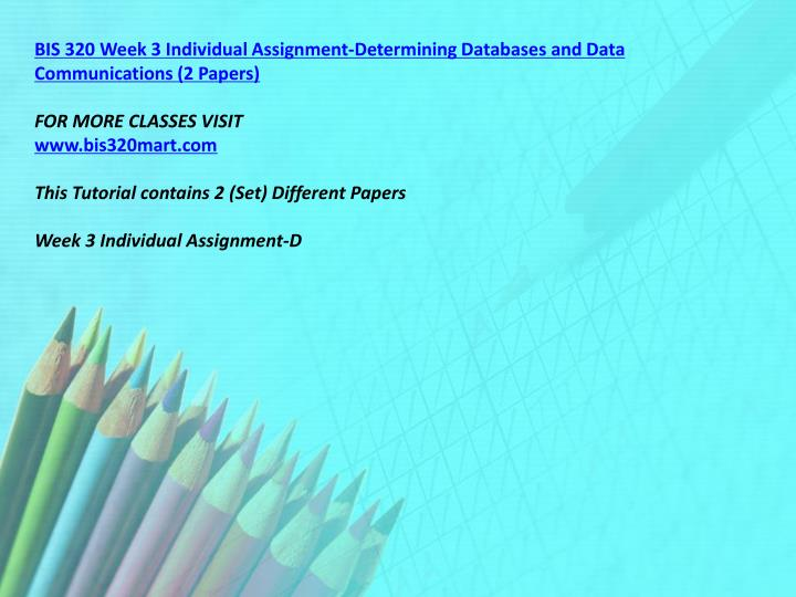 BIS 320 Week 3 Individual Assignment-Determining Databases and Data Communications (2 Papers)