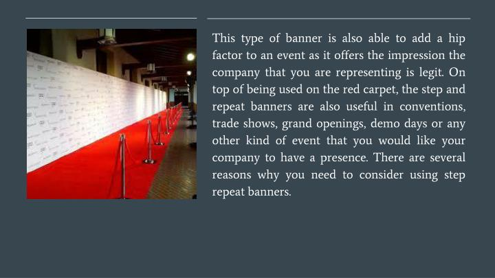 This type of banner is also able to add a hip factor to an event as it offers the impression the com...