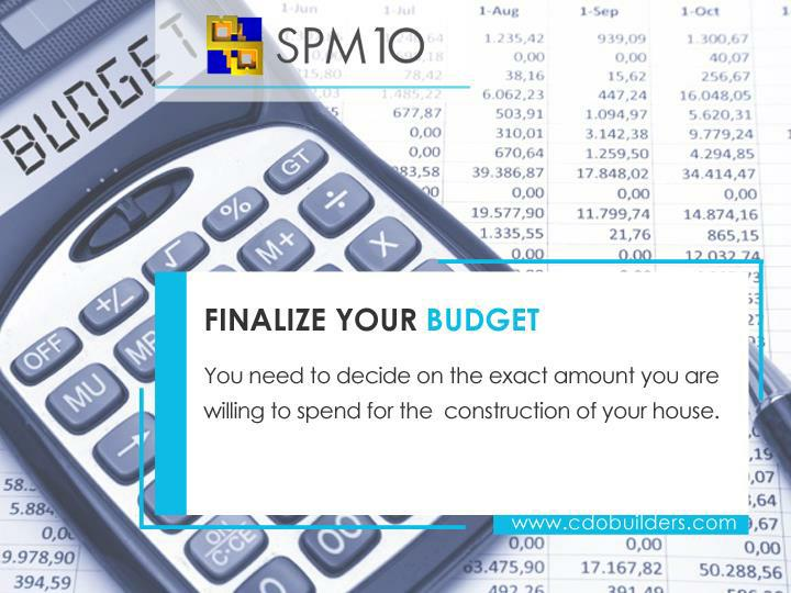 You need to decide on the exact amount you are willing to spend for the  construction of your house.