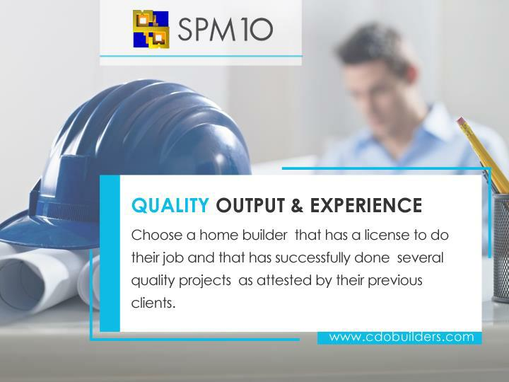 Choose a home builder  that has a license to do their job and that has successfully done  several quality projects  as attested by their previous clients.