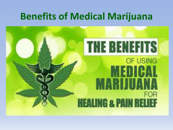 Benefits of medical m arijuana