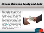 choose between equity and debt
