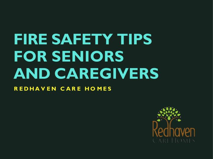 fire safety tips for seniors and caregivers r e d h a v e n c a r e h o m e s n.