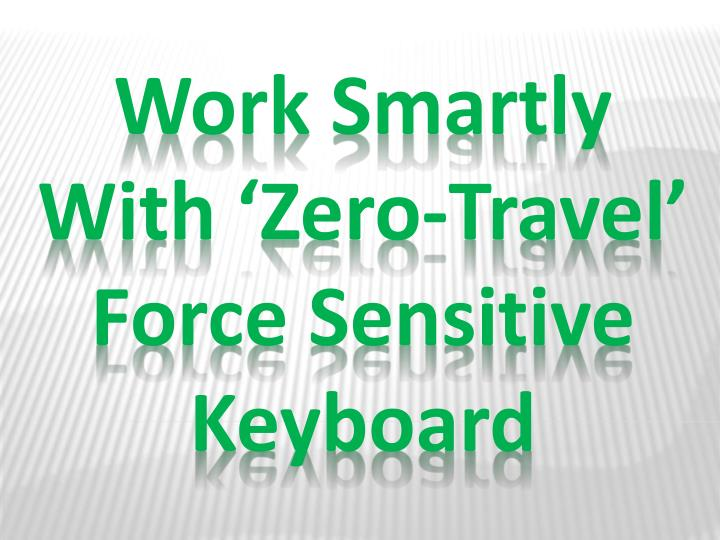 work smartly with zero travel force sensitive keyboard n.