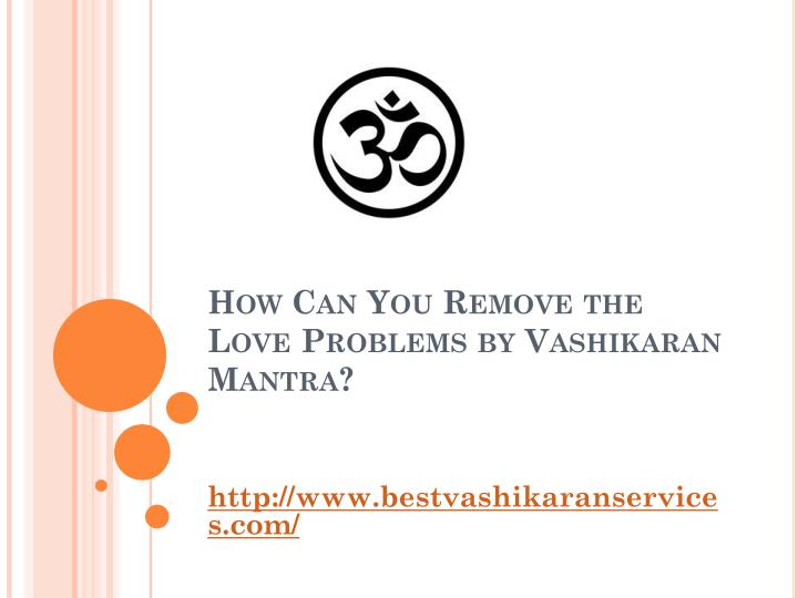 How can you remove the love problems by vashikaran mantra