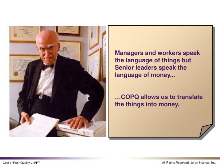 Managers and workers speak the language of things but Senior leaders speak the language of money...
