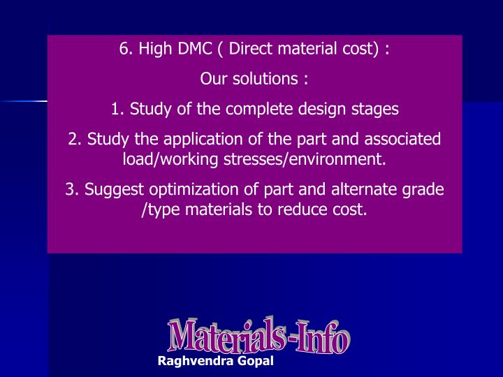 6. High DMC ( Direct material cost) :