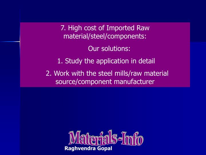 7. High cost of Imported Raw material/steel/components: