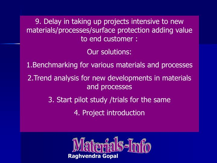 9. Delay in taking up projects intensive to new materials/processes/surface protection adding value  to end customer :