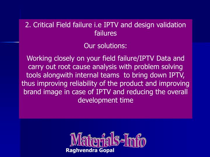 2. Critical Field failure i.e IPTV and design validation failures