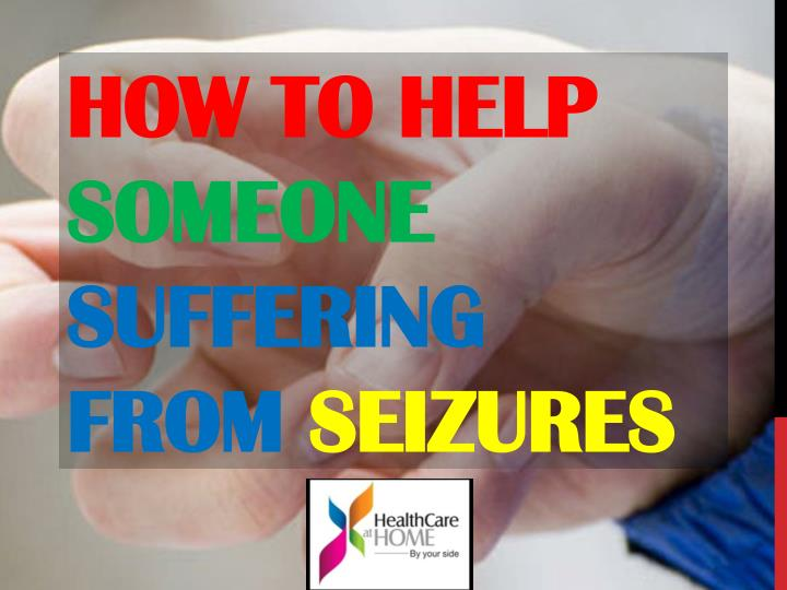 How to help someone suffering from seizures