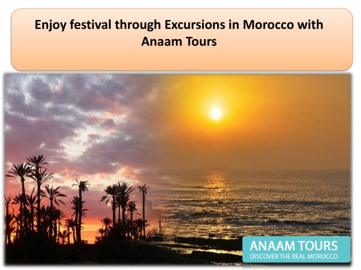 Enjoy festival through Excursions in Morocco with