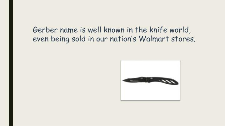 Gerber name is well known in the knife world, even being sold in our nation's Walmart stores.
