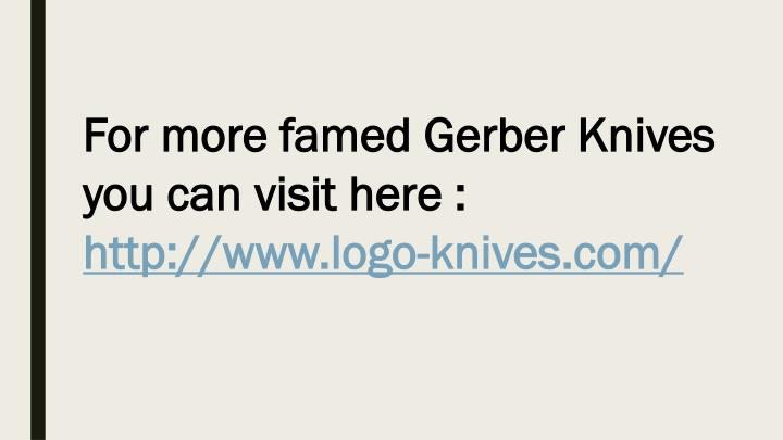 For more famed Gerber Knives you can visit here :
