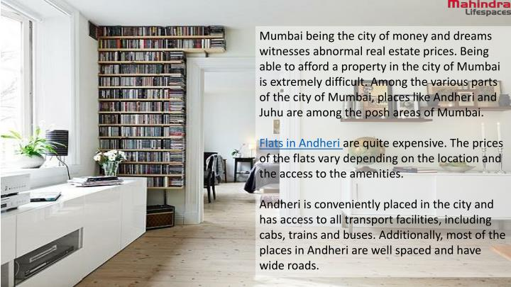 Mumbai being the city of money and dreams witnesses abnormal real estate prices. Being able to afford a property in the city of Mumbai is extremely difficult. Among the various parts of the city of Mumbai, places like Andheri and