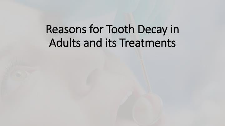 Reasons for tooth decay in adults and its treatments