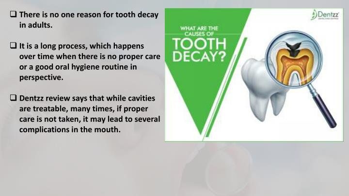 There is no one reason for tooth decay in adults.