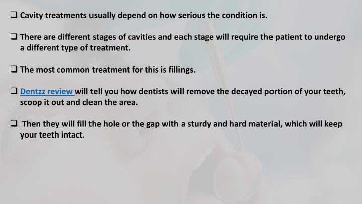 Cavity treatments usually depend on how serious the condition is.