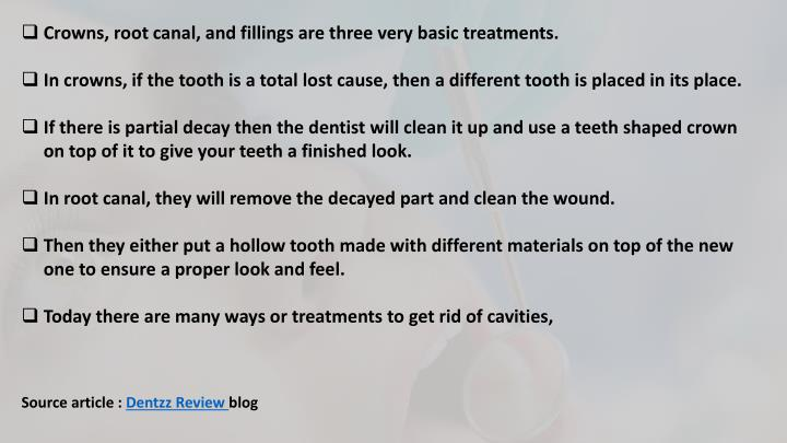Crowns, root canal, and fillings are three very basic treatments.