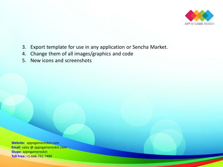 3. Export template for use in any application or Sencha Market.